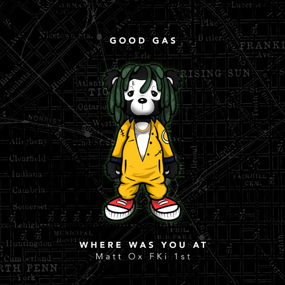 "[US]Good Gas – ""Where Was You At feat. Matt Ox & FKi 1st"""