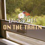 """[TH🇹🇭]LANDOKMAI – """"On The Train"""""""