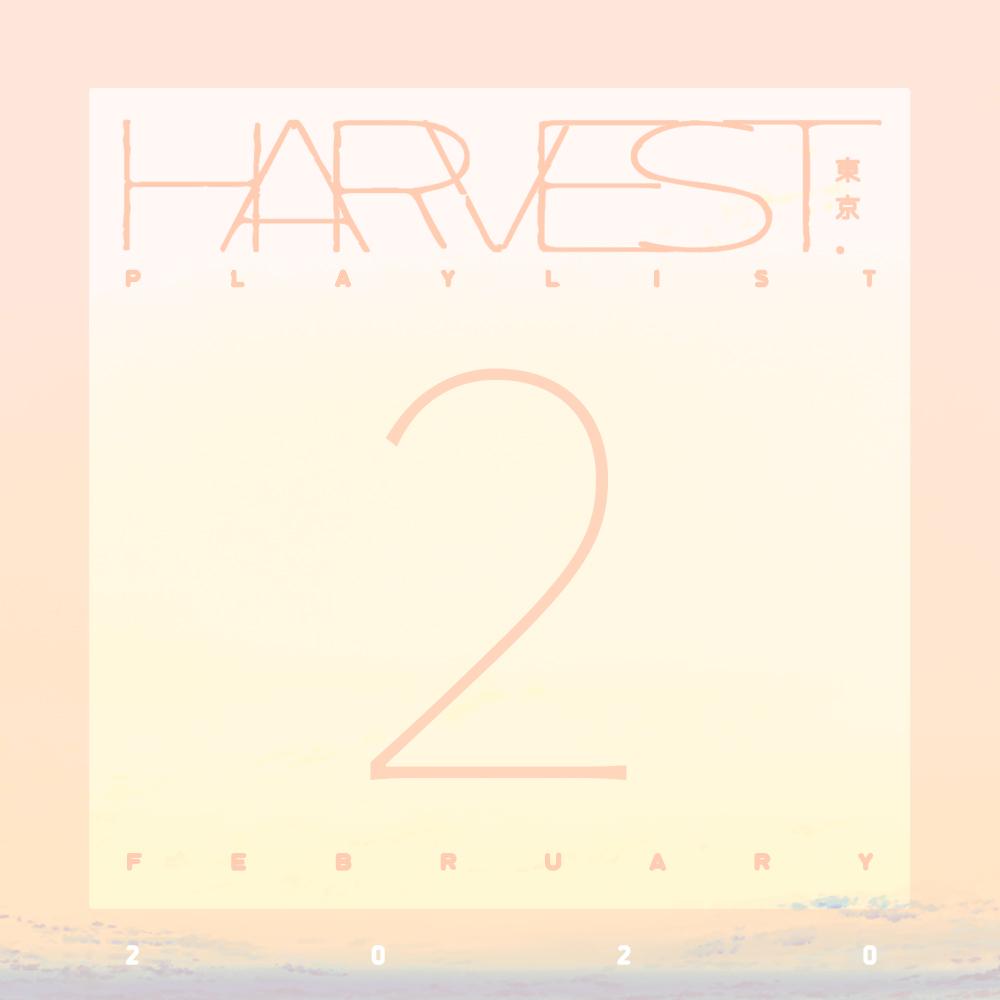"[JP🇯🇵]HARVEST.tokyo – ""Feb./2020""(Monthly Playlist)"