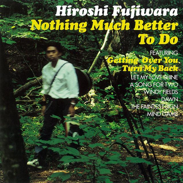 [JP🇯🇵]Hiroshi Fujiwara – 'Nothing Much Better To Do'(Album)